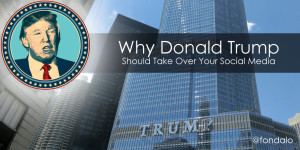 What if Donald Trump was handling your social media marketing?