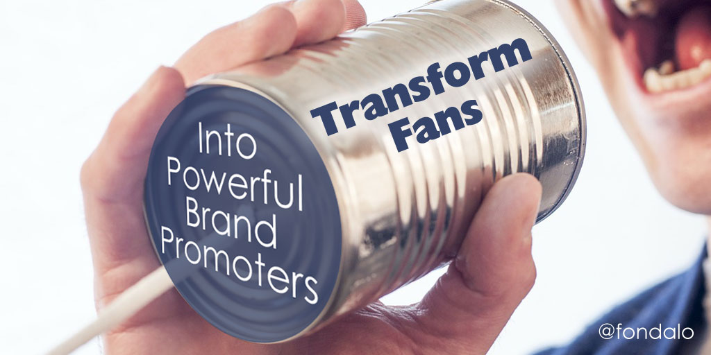 how to transform fans into brand promoters