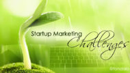 Startup Marketing – The Top 5 Challenges
