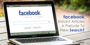 Is Facebook Instant Articles A Prelude To New Facebook Search?