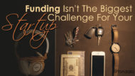 Funding Isn't The Biggest Challenge For Your Startup