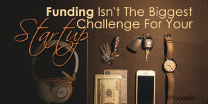 Raising money is not the biggest problems for startups
