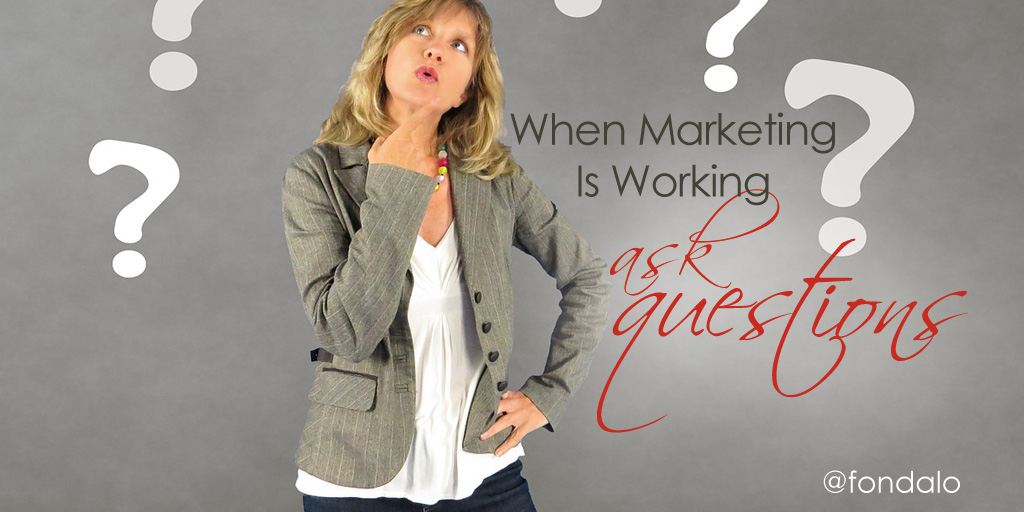 When Marketing Is Working – Ask Questions