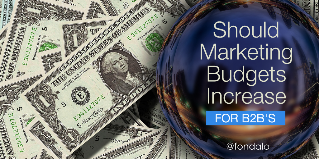 Should B2B marketers be increasing their marketing budget?