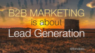 B2B Marketing Is All About Lead Generation