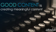 Good Content Is Creating Meaningful Content