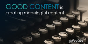 Good content is meaningful content that personally connects with your audience