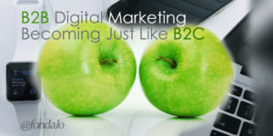 B2B marketing transforming to be like B2C marketing
