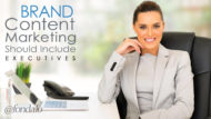 Brand Content Marketing Should Include Executives