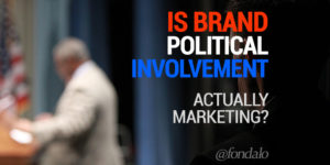 Is political involvement by brands a good idea?
