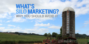 What is silo marketing and why you should avoid it.